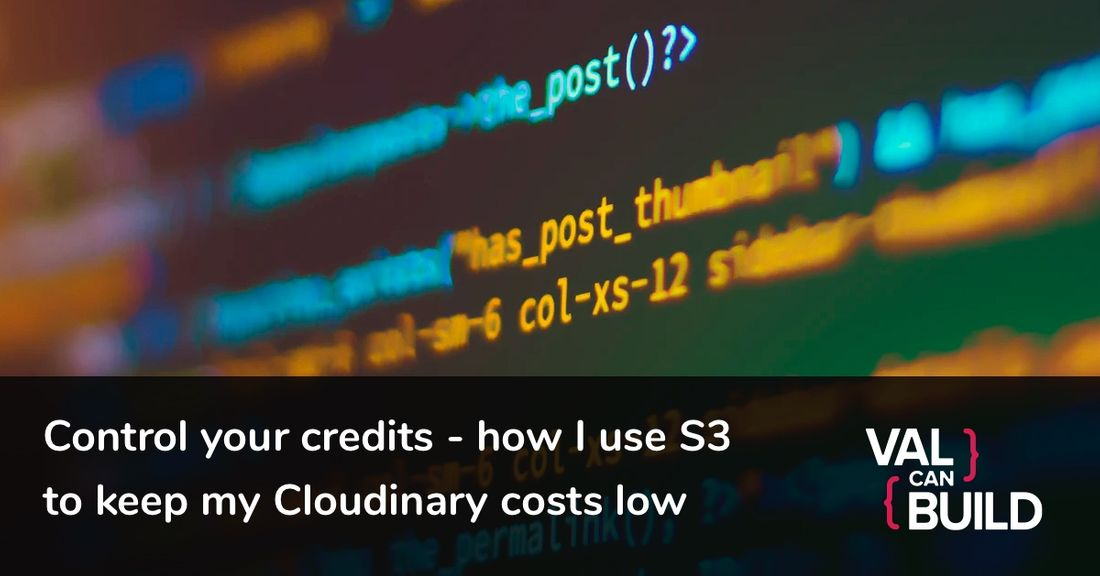 Control your credits - how I use S3 to keep my Cloudinary costs low